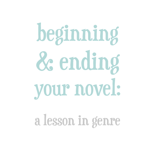 beginning & ending your novel: a lesson in genre