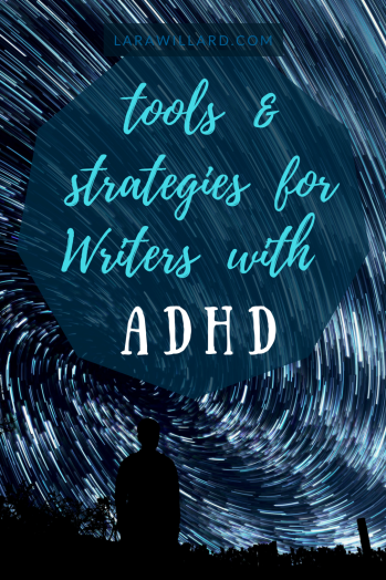 Tools & Strategies for Writers with ADHD | LaraWillard.com